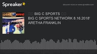 BIG C SPORTS NETWORK 8.16.2018' ARETHA FRANKLIN