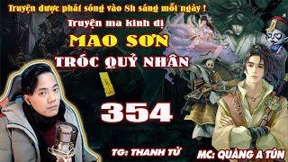 Mao Sơn Tróc Quỷ Nhân [ Tập 354 ] Núi Thây Biển Máu - Truyện ma pháp sư- Quàng A Tũn