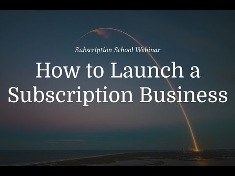 How to Launch a Subscription Business [9/23/16]