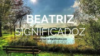 Beatriz - Significado del Nombre Beatriz 🔞 ¿Que Significa?