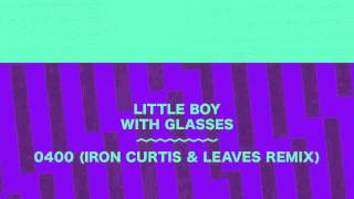 Little Boy With Glasses - 0400 (Iron Curtis & Leaves Remix)