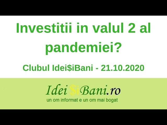 Investitii in valul 2 al pandemiei? - Clubul IdeiSiBani 21.10.2020