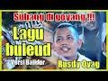 SUBANG DI GOYANG  ❗❗❗ BULEUD BAJIDOR  RUSDY OYAG PERCUSSION