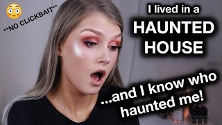 I LIVED IN A HAUNTED HOUSE... AND I KNOW WHO HAUNTED ME! **NO CLICKBAIT**