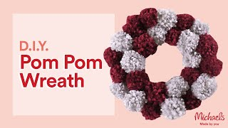 DIY Decor: Pom Pom Wreath | Michaels