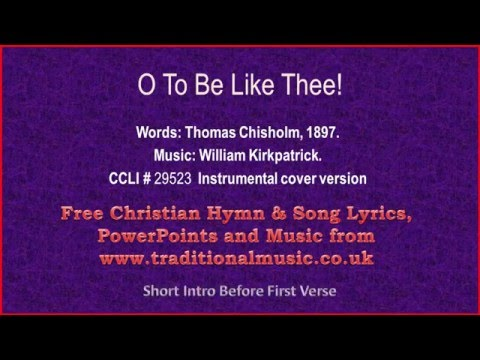 O To Be Like Thee - Hymn Lyrics & Music