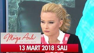 Müge Anlı ile Tatlı Sert 13 Mart 2018 - Tek Parça
