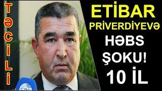 Etibar Pirverdiyevə HƏBS ŞOKU(TƏCİLİ XƏBƏR)