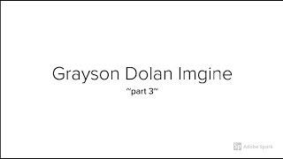Grayson Dolan Imagine ~part 3~ ❤ *DIRTY*