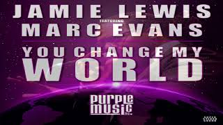 "Jamie Lewis Feat Marc Evans   -  ""You Changed My World""  (Jamie Lewis Classic Vocal Mix)"