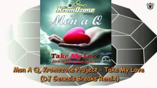 Mon A Q, Kromozone Project - Take My Love (DJ Genesis Breaks Rmx)