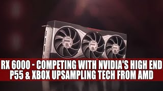 RX 6000 - Competing With Nvidia's High End | P55 & Xbox Upsampling Tech from AMD