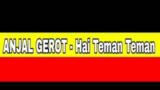 ANJAL GEROT - Hai Teman Teman ( Lirik + Chord )