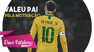 Neymar Jr - Valeu Pai, Pela Motivação (MC Doni - Sintônia)