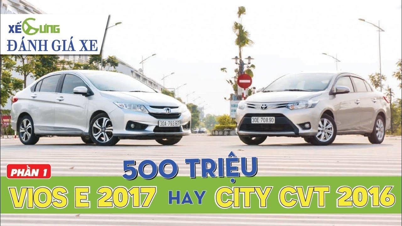 HƠN 500 TRIỆU mua Toyota Vios E 2017 hay Honda City CVT 2016?