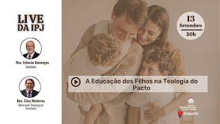 [LIVE] A Educação dos Filhos na Teologia do Pacto | Rev. Elias Medeiros