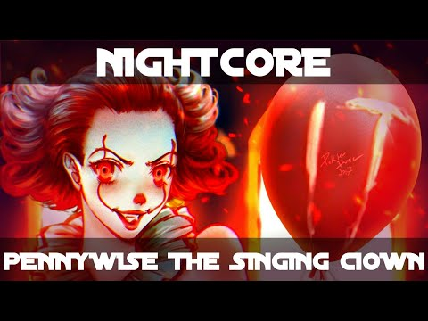 Nightcore - Pennywise The Singing Clown (Remix).  🎧