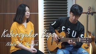Kubersyukur Bapa | Cover by Nadia & Yoseph