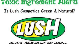 Toxic Ingredients Alert - Lush! Thumbnail