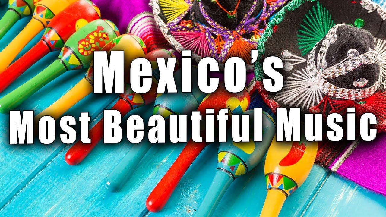 The Most Beautiful Music In Mexico La Musica Mas Bella De Mexico Vol 1 Youtube