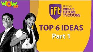 Top 6 Ideas | Part 1 | India's Future Tycoons | Wow Kidz