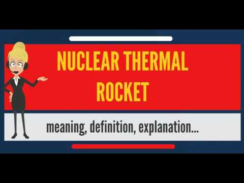 What is NUCLEAR THERMAL ROCKET? What does NUCLEAR THERMAL ROCKET mean?
