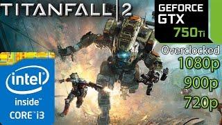 Titanfall 2 GTX 750 ti - i3 (Simulated) - 1080p - 900p - 720p - Multiplayer