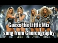 Can U guess the song from Choreography? | Little Mix