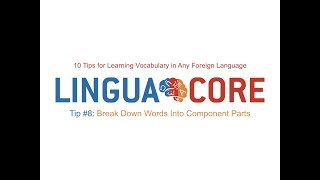10 Tips for Learning Vocabulary in Any Language - Tip 8 Break Down Words into Component Parts Final