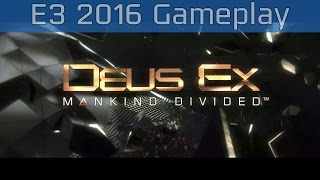 Deus Ex: Mankind Divided - E3 2016 Gameplay [HD]