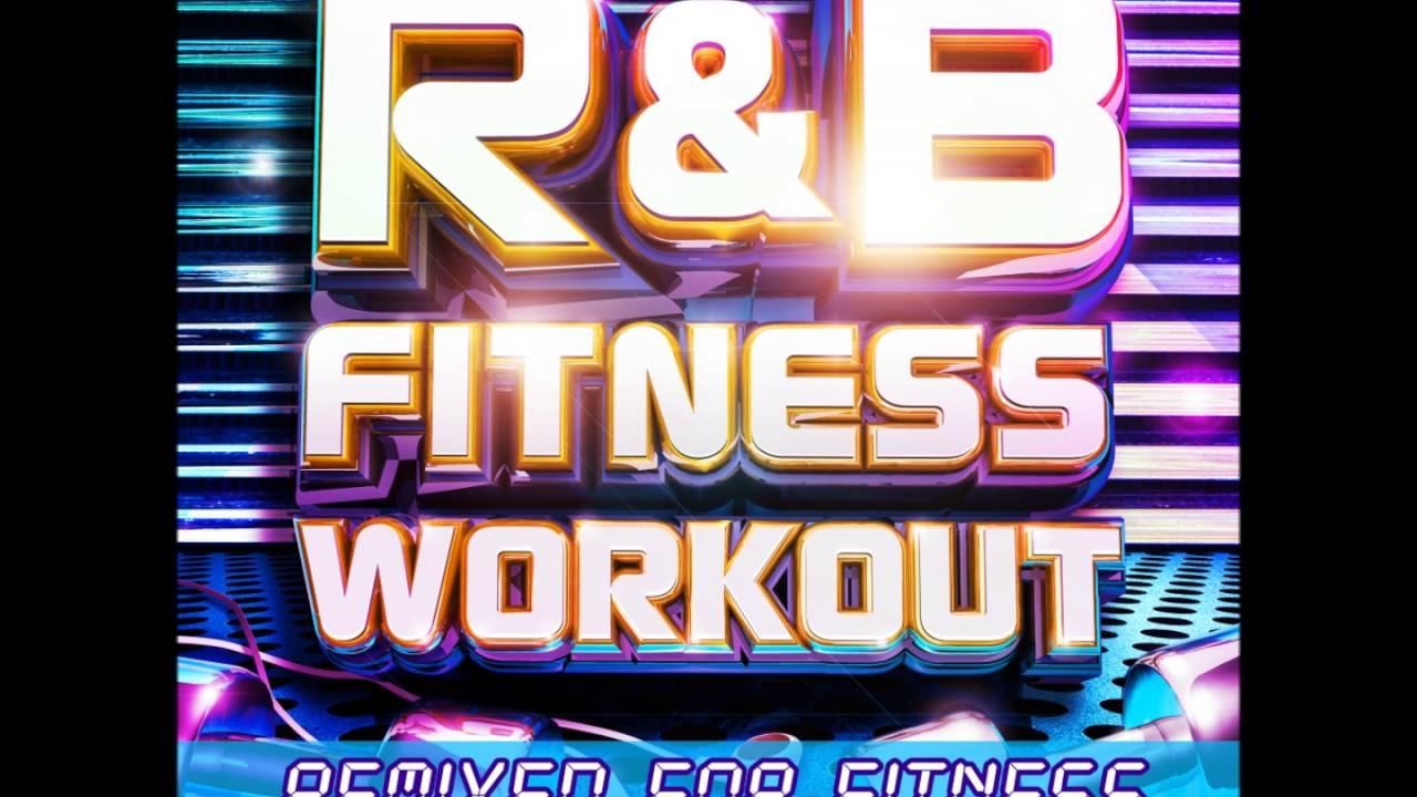 R&B Fitness Workout - Remixed for Fitness