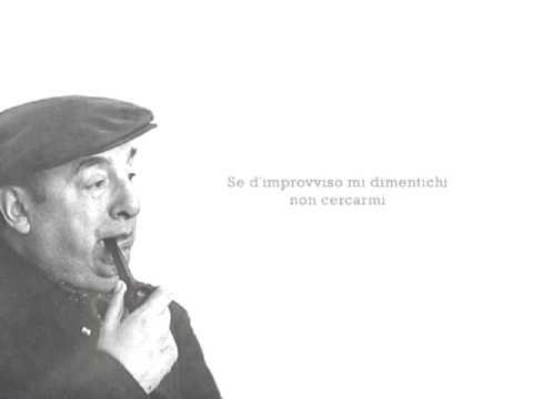 """""""Se tu mi dimentichi"""" di Pablo Neruda"""