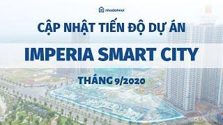 Cập nhật tiến độ dự án Imperia Smart city tháng 9/2020  Nhadatmoi.net
