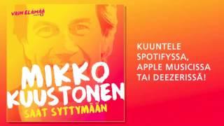 Mikko Kuustonen - Saat syttymään (Vain elämää 2016)