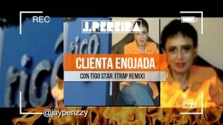 Jay Pereira -Clienta enojada con Tigo star (Trap Remix)