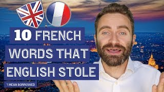 10 French Words English STOLE (I mean borrowed)