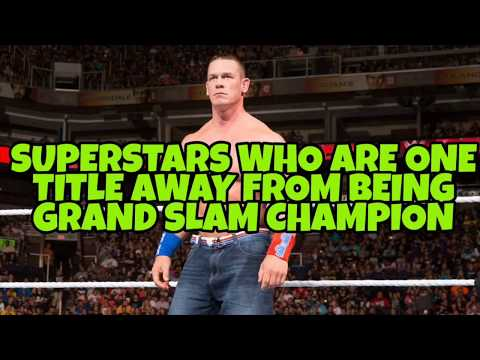 WWE SUPERSTARS WHO ARE ONE TITLE AWAY FROM BEING A GRAND SLAM CHAMPIONS