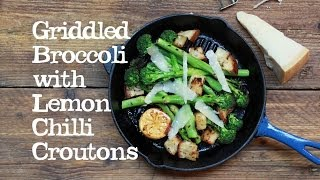 Griddled Broccoli With Lemon Chilli Croutons | Abel & Cole