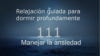 RELAJACION PARA DORMIR - 111 - Manejar la ansiedad