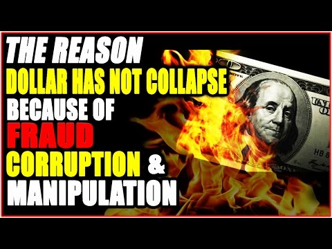 Corruption, Manipulation and Fraud Are The Reasons Why The Dollar Has Not Yet COLLAPSED