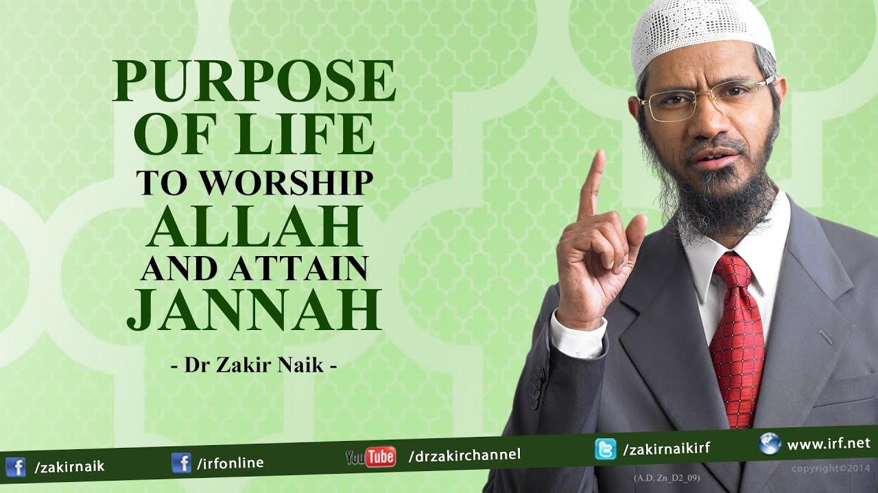 Purpose of Life To Worship Allah and Attain Jannah | Dr Zakir Naik