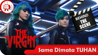 The Virgin - Behind The Scenes Video Sama Dimata Tuhan - NSTV
