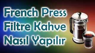 French Press ile filtre kahve nasıl yapılır  -  Doğru aromanın tutturulması