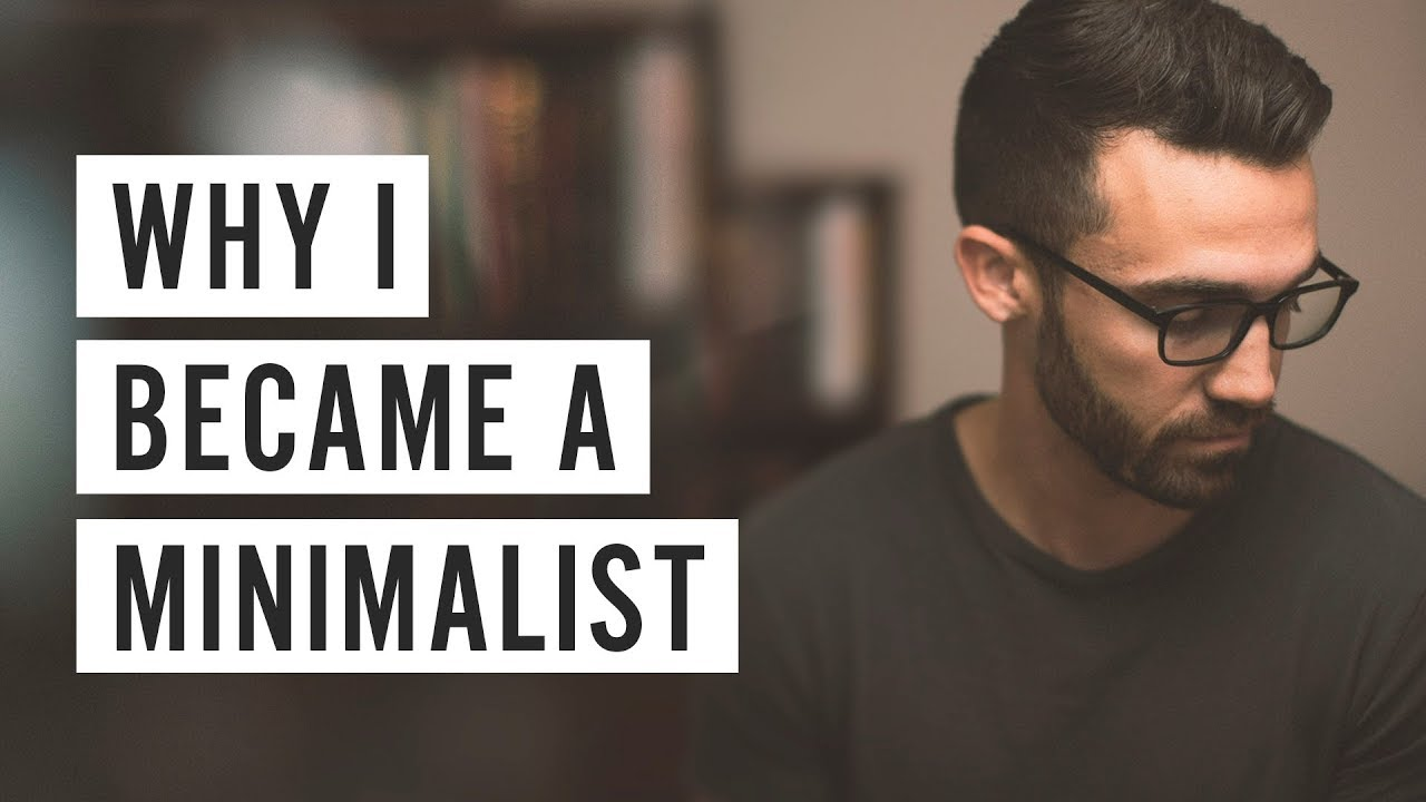 Why i became a minimalist youtube for Why minimalism