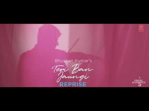 tulsi-kumar:-teri-ban-jaungi-(reprise-version)-|-t-series-acoustics-|-love-song-2019-|-kabir-singh