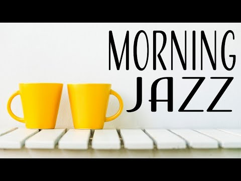 Good Morning Coffee JAZZ Music - Awakening Morning JAZZ - Good Morning!
