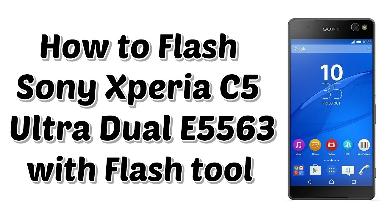 How to Flash Sony Xperia C5 Ultra Dual E5563 | Flash file or Flash tool |  Fix Software Problems
