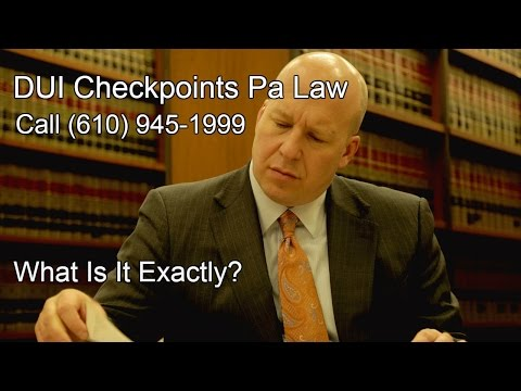 DUI CHECKPOINTS PA Law - What Is It Exactly?