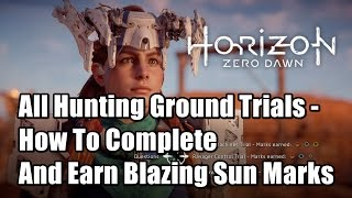 Horizon Zero Dawn All Hunting Ground Trials - How To Complete And Earn Blazing Sun Marks