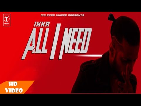 All I Need ( Full Video Song ) | Ikka | Rajat Nagpal | T - Series 2016